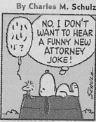 Let's start the lawyer-love by foreswearing attorney jokes, for one day at least. Be Kind to Lawyers Day no jokes. Snoopy Peanuts cartoon.