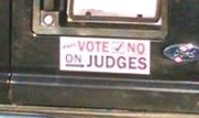 Always Vote No On Judges: It only gets worse close up.