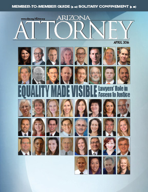 Our April 2016 issue features the stories of a small number of Arizona lawyers committed to access to justice through pro bono service.