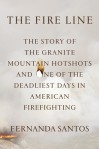 The Fire Line by Fernanda Santos Yarnell Hill Fire Granite Mountain Hotshots