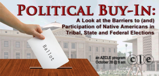 An upcoming State Bar of Arizona program explores the continued barriers to Native American electoral participation.