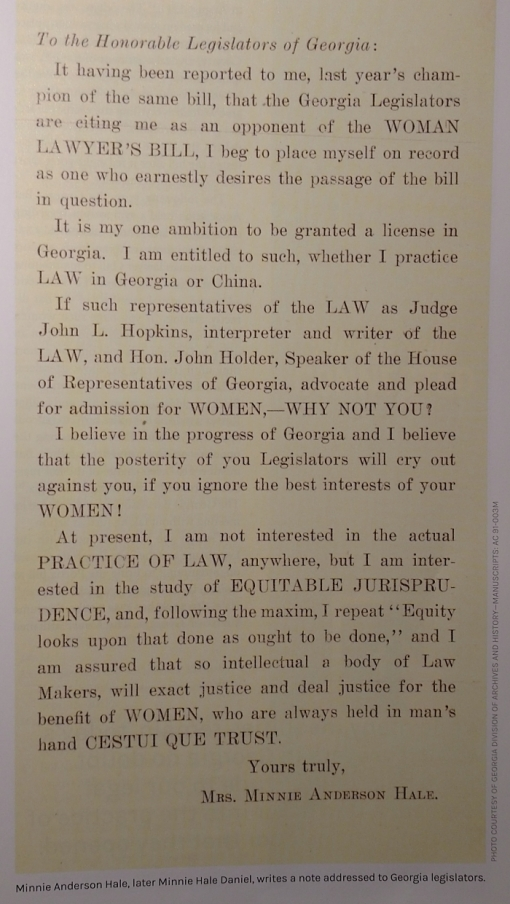 "Letter sent to Georgia legislators by Minnie Anderson Hale (later Minnie Hale Daniel): ""It is my one ambition to be granted a license in Georgia. I am entitled to such, whether I practice LAW in Georgia or China."""