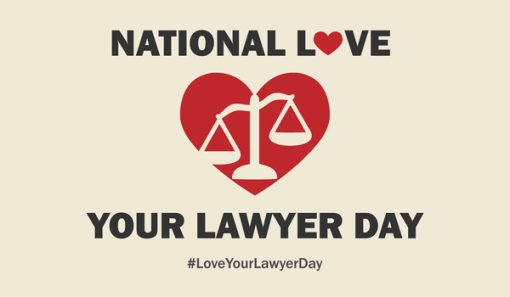 Today's the day to broadcast your lawyer-love. national-love-your-lawyer-day1
