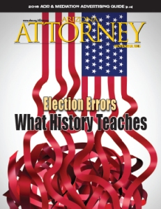 Arizona election errors have been making the news ... today, and generations ago. November 2016 Arizona Attorney Magazine